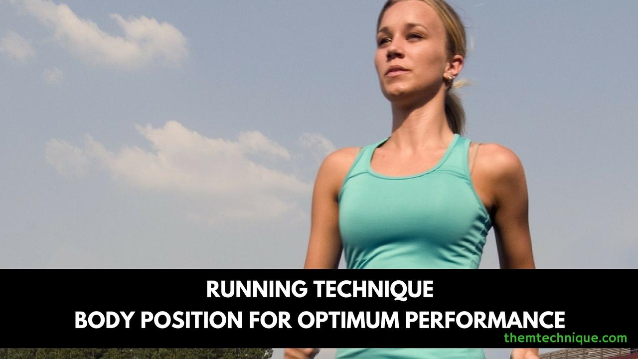 running technique body position for optimum performance merisoiu